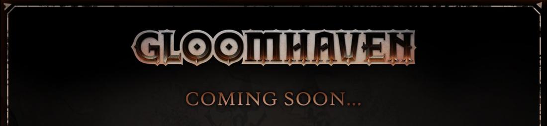 Gloomhaven Coming Soon